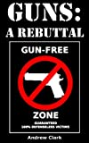 img - for Guns: A Rebuttal book / textbook / text book