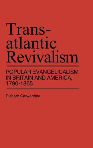 Transatlantic Revivalism : Popular Evangelicalism in Britain and America, 1790 - 1865 (Contributions in American History) (Revivalism In America compare prices)