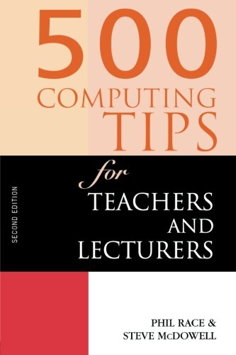 500 Computing Tips for Teachers and Lecturers (500 Tips)