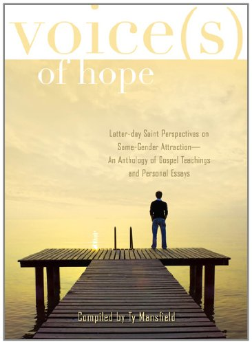 Voices of Hope: Latter-day Saint Perspectives on Same-Gender Attraction - An Anthology of Gospel Teachings and Personal Essays
