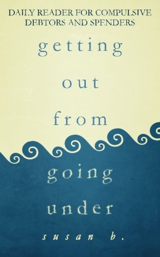 Getting Out from Going Under: Daily Reader for Compulsive Debtors and Spenders PDF