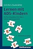 Lernen mit ADS-Kindern: Ein Praxisbuch für Eltern, Lehrer und Therapeuten