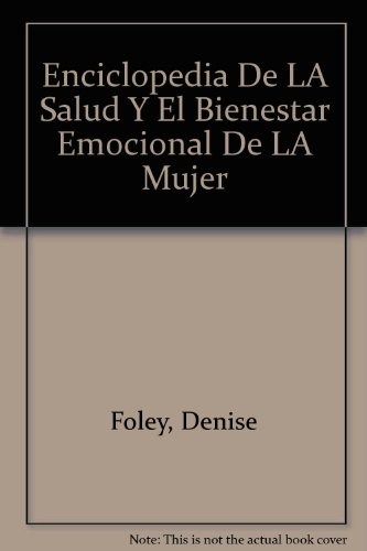 Enciclopedia de la Salud y el Bienestar Emocional de la Mujer, Denise Foley; Eileen Nechas; Prevention Magazine