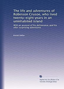 The Life And Adventures Of Robinson Crusoe Who Lived