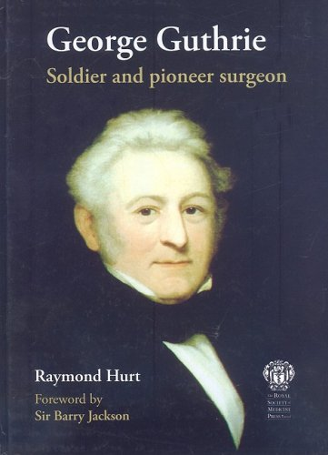 George Guthrie: Soldier and Pioneer Surgeon