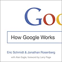 How Google Works (       UNABRIDGED) by Eric Schmidt, Jonathan Rosenberg Narrated by Jonathan Rosenberg, Holter Graham