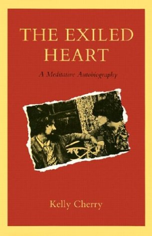 Exiled Heart: A Meditative Autobiography, KELLY CHERRY