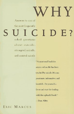 Why Suicide?: Answers to 200 of the Most Frequently Asked Questions about Suicide, Attempted S, ERIC MARCUS