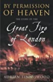 Adrian Tinniswood By Permission Of Heaven: The Story of the Great Fire of London