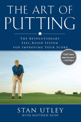 Image for Art of Putting : The Revolutionary Feel-based System for Improving Your Score
