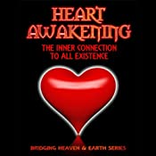 Bridging Heaven & Earth: Heart Awakening: The Inner Connection to All Existence | [Ilizabeth Fortune]