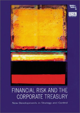 Financial Risk and the Corporate Treasury: New Developments in Strategy and Control