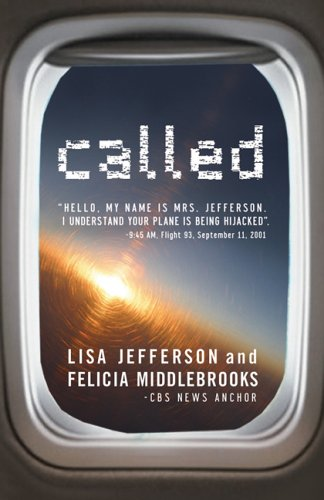 Called: Hello, My Name Is Mrs. Jefferson. I Understand Your Plane Is Being Hijacked. 9:45 Am, Flight 93, September 11, 2001