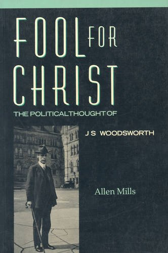 Fool for Christ: The Intellectual Politics of J.S. Woodsworth: Political Thought of J.S. Woodsworth