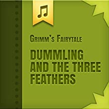 Dummling and the Three Feathers (       UNABRIDGED) by Brothers Grimm Narrated by Vensel Alla