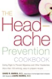 The Headache Prevention Cookbook: Eating Right to Prevent Migraines and Other Headaches