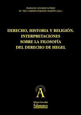 Derecho, historia y religión: interpretaciones sobre la filosofía del derecho de Hegel (Spanish Edition)