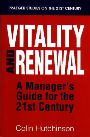 Vitality and Renewal: A Manager's Guide for the 21st Century (Praeger Studies on the 21st Century)