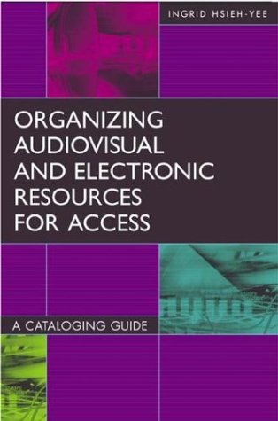 Organizing Audiovisual and Electronic Resources for Access: A Cataloging Guide (Library and Information Science Text Series)