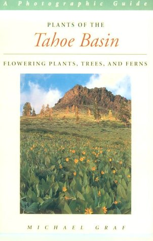 Plants of the Tahoe Basin: Flowering Plants, Trees, and Ferns