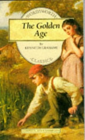 The Golden Age (Wordsworth Children's Classics), Kenneth Grahame