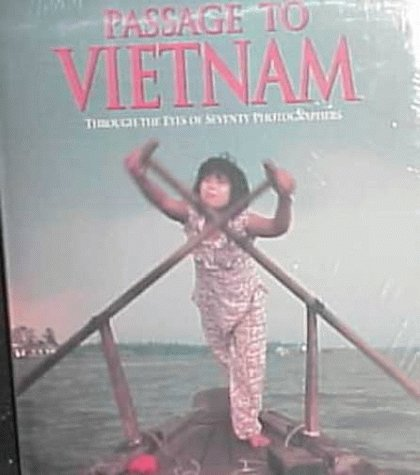 Passage to Vietnam: Through the Eyes of Seventy Photographers