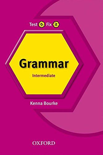Test It Fix It. Intermediate English Grammar Revised: Intermediate level