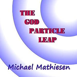 The God Particle Leap | [Michael Mathiesen]