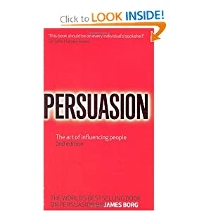 Persuasion: The Art of Influencing People  by James Borg