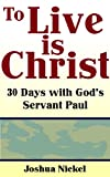 img - for To Live is Christ: 30 Days With God's Servant Paul book / textbook / text book