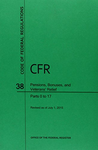 Code of Federal Regulations, Title 38, Pensions, Bonuses, and Veterans' Relief, Pt. 0-17, Revised as of July 1, 2015
