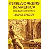 Steelworkers in America: The Non-Union Era (Torchbooks) (0061314854) by Brody, David
