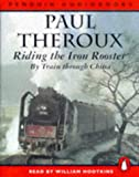 Paul Theroux Riding the Iron Rooster: By Train Through China (Penguin audiobooks)