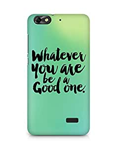 Amez Whatever you are Be a Good One Back Cover For Huawei Honor 4C