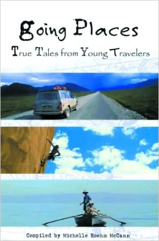 Going Places: True Tales from Young Travelers written by Michelle Roehm McCann