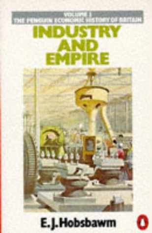 Industry and Empire: From 1750 to the Present Day (The Penguin economic history of Britain)