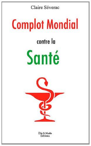 Complot mondial contre la santé - Claire Séverac
