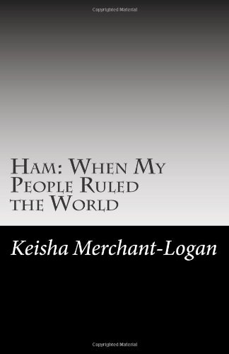 Ham: When My People Ruled the World: Poor Stewardship and Mismanagement of God's Affairs: Volume 1