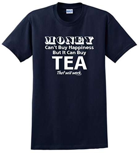 Money Can'T Buy Happiness But It Can Buy Tea T-Shirt Large Navy