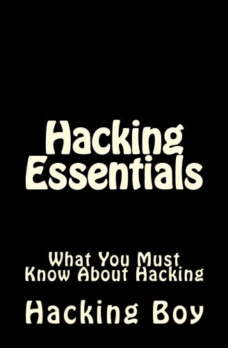 Hacking: Hacking Essentials, What You Must Know About Hacking [Boy, The Hacking] (Tapa Blanda)