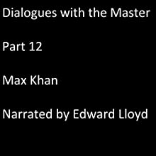 Dialogues with the Master: Part 12 Audiobook by Max Khan Narrated by Edward Lloyd