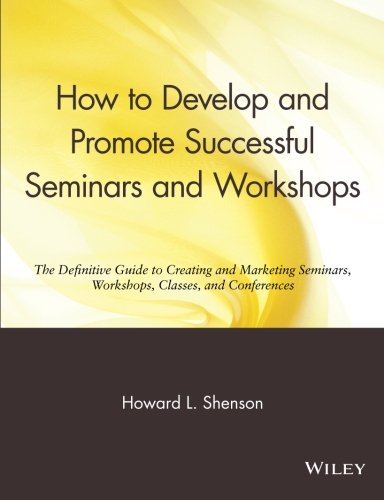 How to Develop and Promote Successful Seminars and Workshops: The Definitive Guide to Creating and Marketing Seminars, Workshops, Classes, and Conferences (How To Develop Products compare prices)