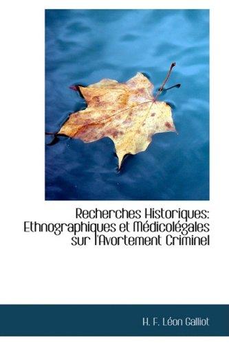 Recherches Historiques: Ethnographiques et Médicolégales sur l'Avortement Criminel