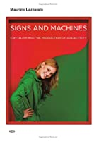 Signs and Machines - Capitalism and the Production of Subjectivity