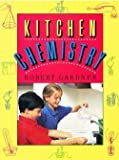Kitchen Chemistry: Science Experiments to Do at Home (Robert Gardners Science Experiments)
