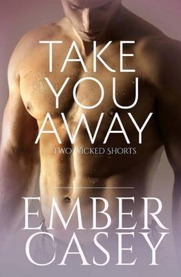 [(Take You Away Two Wicked Shorts)] [By (author) Ember Casey] published on (April, 2014)