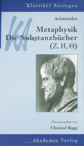 Aristoteles: Metaphysik Die Substanzbuecher (Z, H, Q) (Klassiker Auslegen) (German Edition)