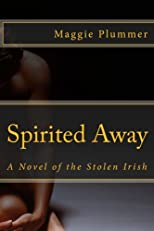 Spirited Away - A Novel of the Stolen Irish