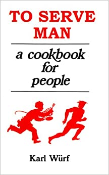 To Serve Man: A Cookbook for People: Karl Wurf, Jack Bozzi, Margaret