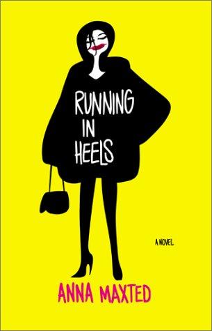 Running in Heels: A Novel, Anna Maxted